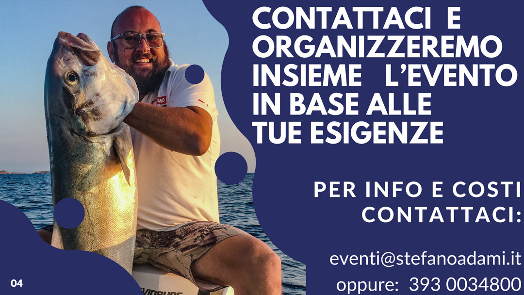 Organizza un evento con Stefano Adami. Offerta rivolta alle Leghe navali, associazioni sportive, circoli, negozi di pesca, che avessero voglia di organizzare un evento in mia compagnia. Una serata, una giornata, insieme a voi per parlare di pesca, tecniche , elettronica e molto altro ancora.