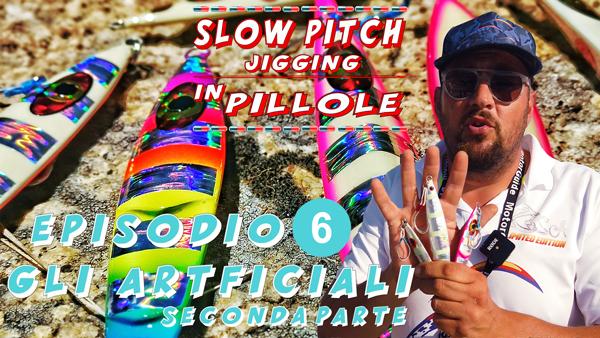 Pillole di slow pitch jigging gli artificiali seconda parte episodio 6 By Stefano Adami