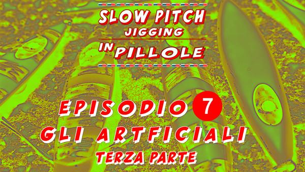Pillole di slow pitch jigging gli artificiali terza parte episodio 7